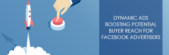 Dynamic Ads Boosting potential buyer reach for Facebook Advertisers