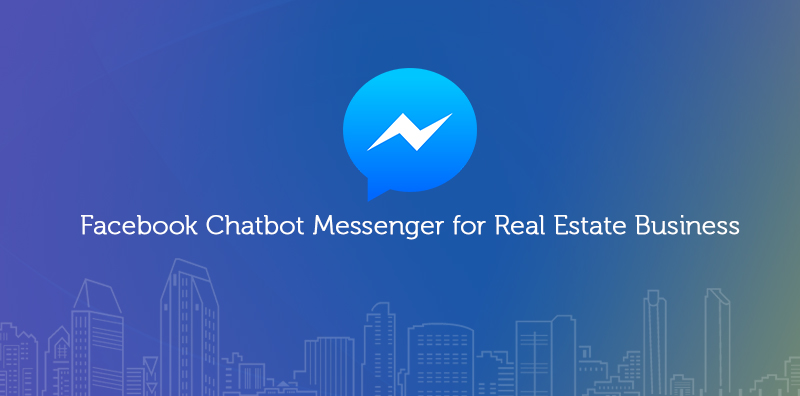 How Facebook Chat bot Messenger Helpful for Real Estate Business