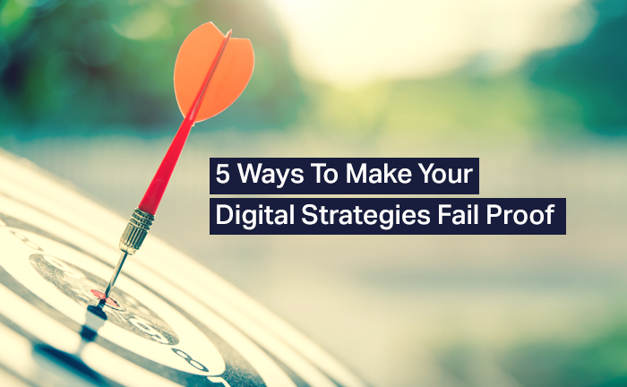 Make your Digital Strategies Fail proof